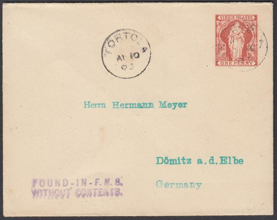 VIRGIN ISLANDS 1903 1d postal stationery envelope to DOMITZ, Germany, cancelled Tortola date stamp; at base two-line violet FOUND-IN-F.M.S./WITHOUT CONTENTS. Arrival backstamp.