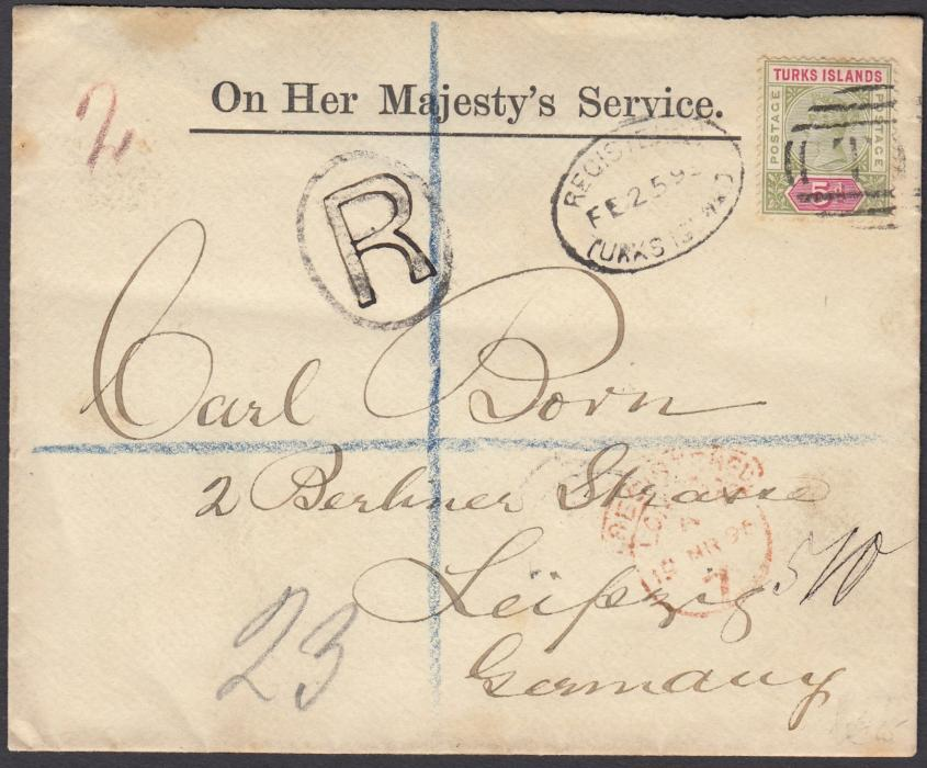 TURKS ISLANDS 1898 registered OHMS envelope to Leipzig, Germany, franked 5d tied by barred oval T cancel and with oval registration date stamp, London transit below, arrival backstamp; no back flap.
