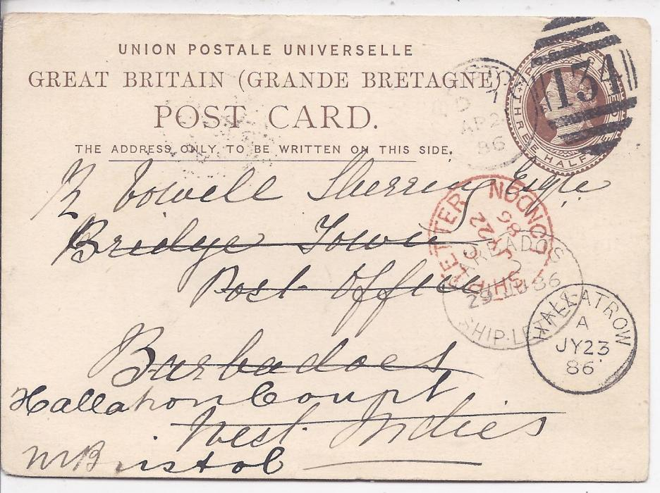 Great Britain 1886 1 1/2d. postal stationery card to Bridye Town, Post Office, Barbados cancelled Bristol 134 duplex. Redirected on arrival bearing Barbados Ship Letter, red Ship Letter London and Hallatrow arrival cds, arriving without any extra charge.175