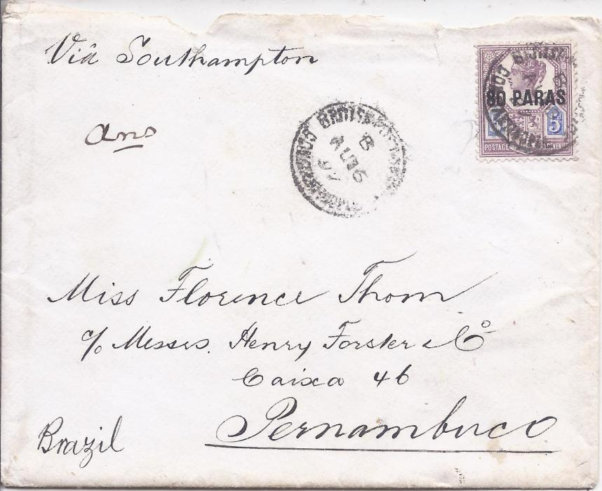 British Levant 1897 cover to Pernambuco, Brazil, franked 80 paras on 5d. tied by British Post Office Constantinople code B cds, annotated to go via Southampton, London transit and arrival backstamps; some faults to envelope at top, a scarce destination.