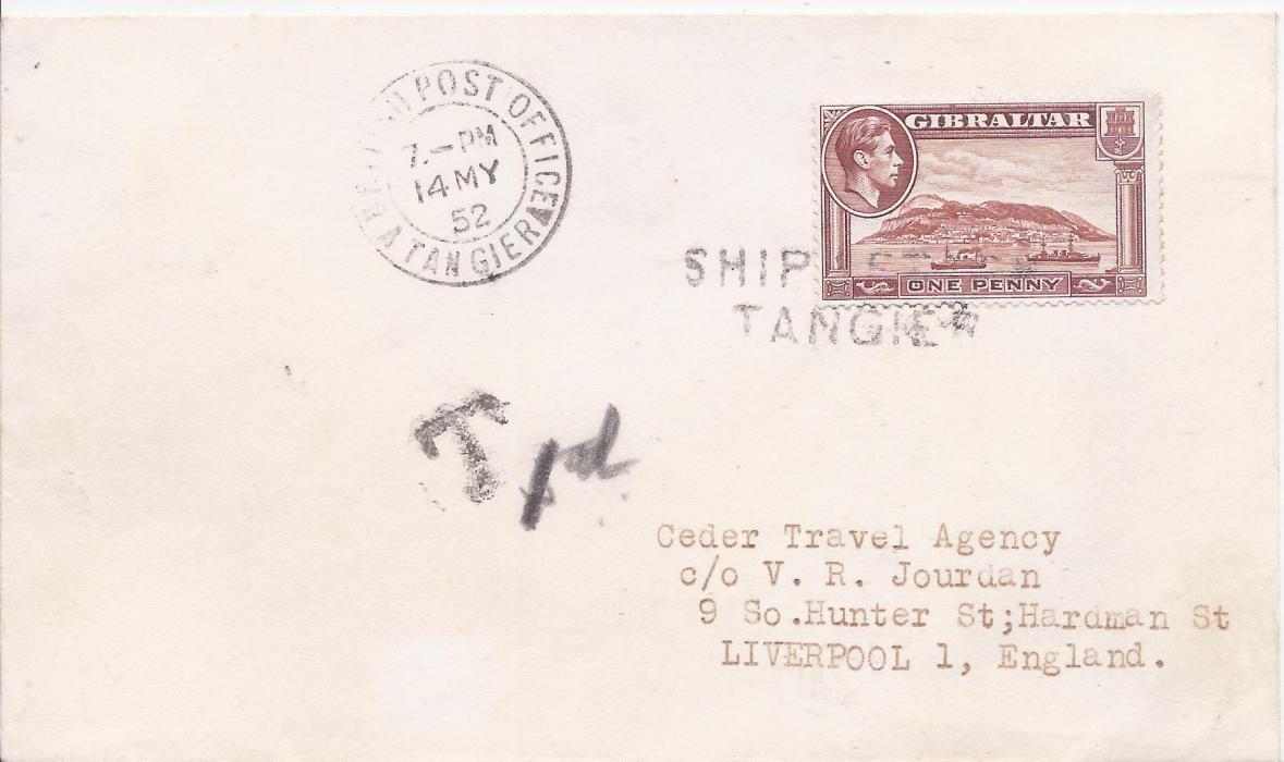 Gibraltar (Morocco) 1952 cover to Liverpool franked 1d.  tied two-line �SHIP LETTER/ TANGIER� , British Post Office A Tangier cds to left, underfranked and charge raised; fine condition without backstamps.