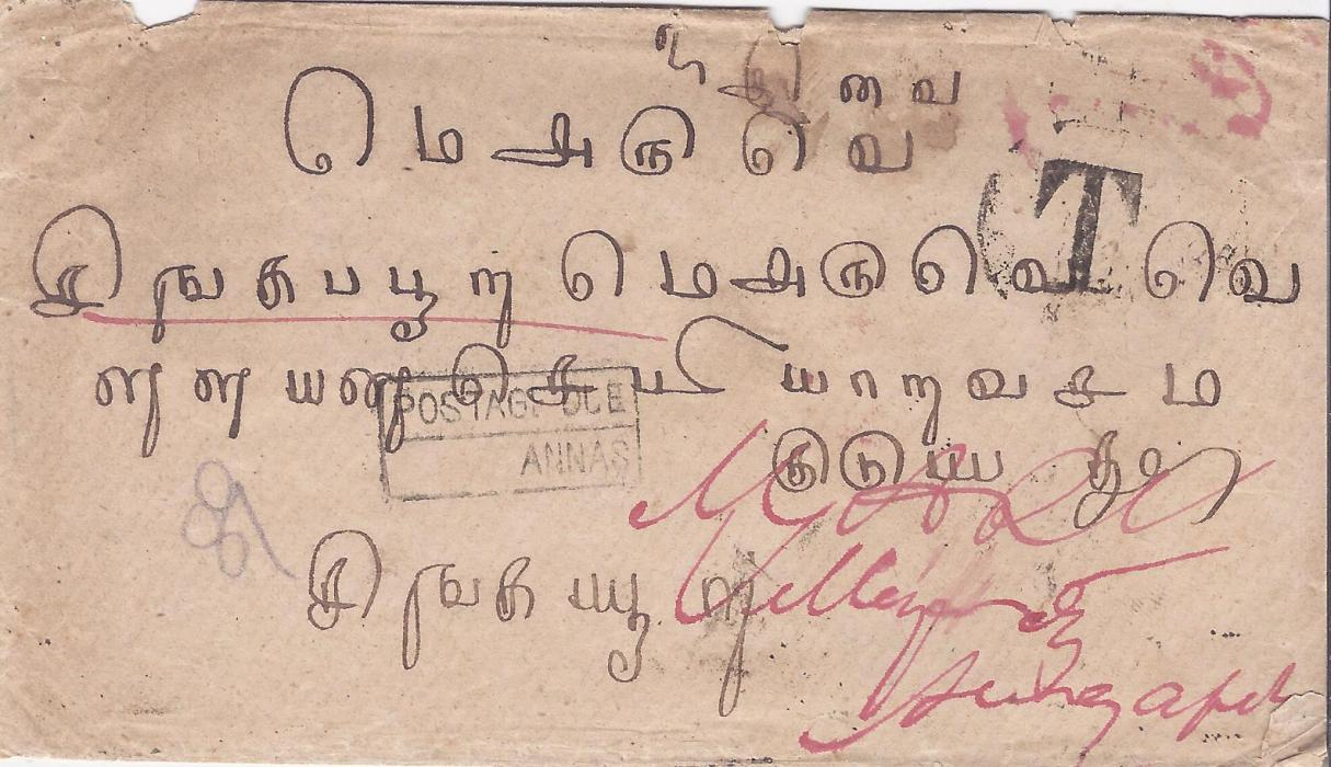 Malaya 1899 incoming stampless cover from Karaikudi, India via Negapatam bearing on reverse these cancels, 8 charge handstamp and Singapore cds, the front with framed Postage Due handstamp on despatch and T on arrival. Some faults to envelope.