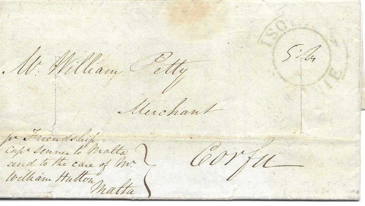 "Malta 1822 entire from Liverpool to Corfu endorsed at bottom right to travel privately to Malta and to be passed to care of forwarding agents ""William Hutton"". The reverse bearing straight-line April 24: T-2,10 charge handstamp applied in Malta. Obverse bears Ionian Islands arrival handstamp. The entire is disinfected with two vertical slits"
