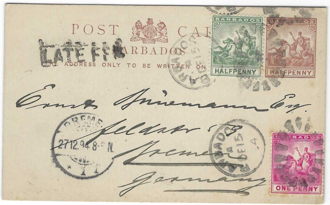 Barbados 1894 Half Penny stationery card to Germany uprated with 1/2d. and 1d. tied Barbados duplex, framed LATE FEE handstamp a left, Bremen arrival cds. Fine and clean with short message.