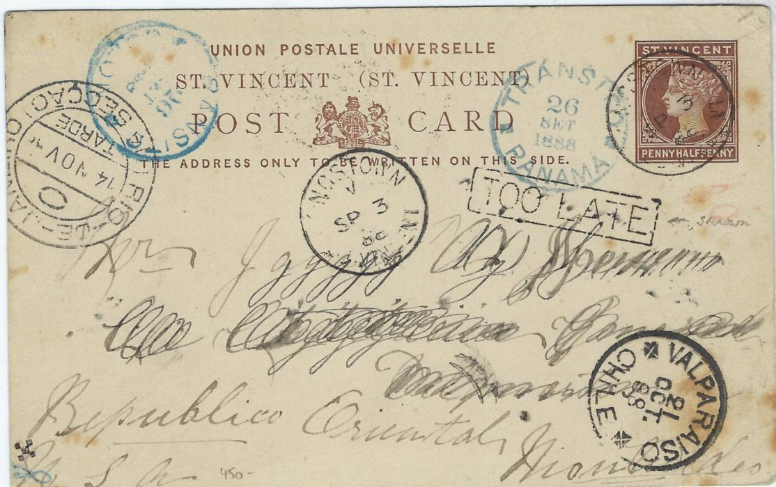 Saint Vincent 1888(SP 3) 1 ½d. postal stationery card with Kingstown cds repeated at centre, framed TOO LATE handstamp at right, blue Transito Panama and Transito Colon date stamps of 26 Set, Valparaiso Chile cds of 21 Oct bottom right and Rio De Janeiro date stamps front and back of 14 Nov, the front Tarde and reverse Manha, ornate framed Domicilio date stamp of 22 Nove; interesting item.