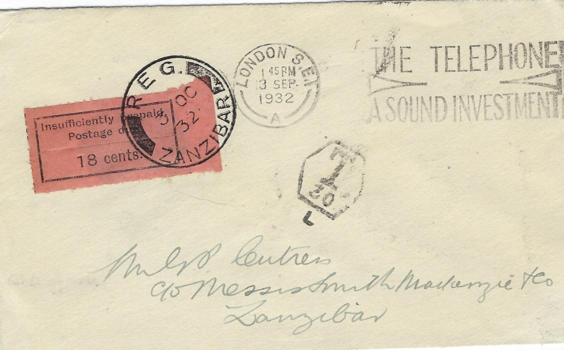 Zanzibar (Postage Due) 1932 (3 Sep) unpaid 'Cutress' cover from London with Telephone slogan cancel, hexagonal 'T/30/L' charge handstamp to indicate double deficiency of 1 ½d. x 2 (= 30 gold  centimes), arrival backstamp of 2 OC, with 1926-30 18c. black/orange postage due (R2/2 on sheet) applied on face and tied by very fine Reg Zanzibar double-circle cds of following day. Fine and scarce. Ex Griffith-Jones (illustrated on p.331 of his book)