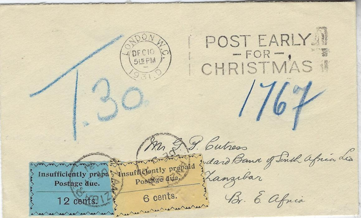 "Zanzibar (Postage Due) 1931 (Dec 10) unpaid 'Cutress' cover from London with Post Early for Christmas  slogan cancel, blue ""T.30"" to indicate double deficiency of 1 ½d. x 2 (= 30 gold  centimes), arrival backstamp of 30 DE, with 1930-33 6c. black/yellow and 12c. black/bue  applied on face and tied by Zanzibar cds of following day. Fine and scarce. Ex Griffith-Jones."