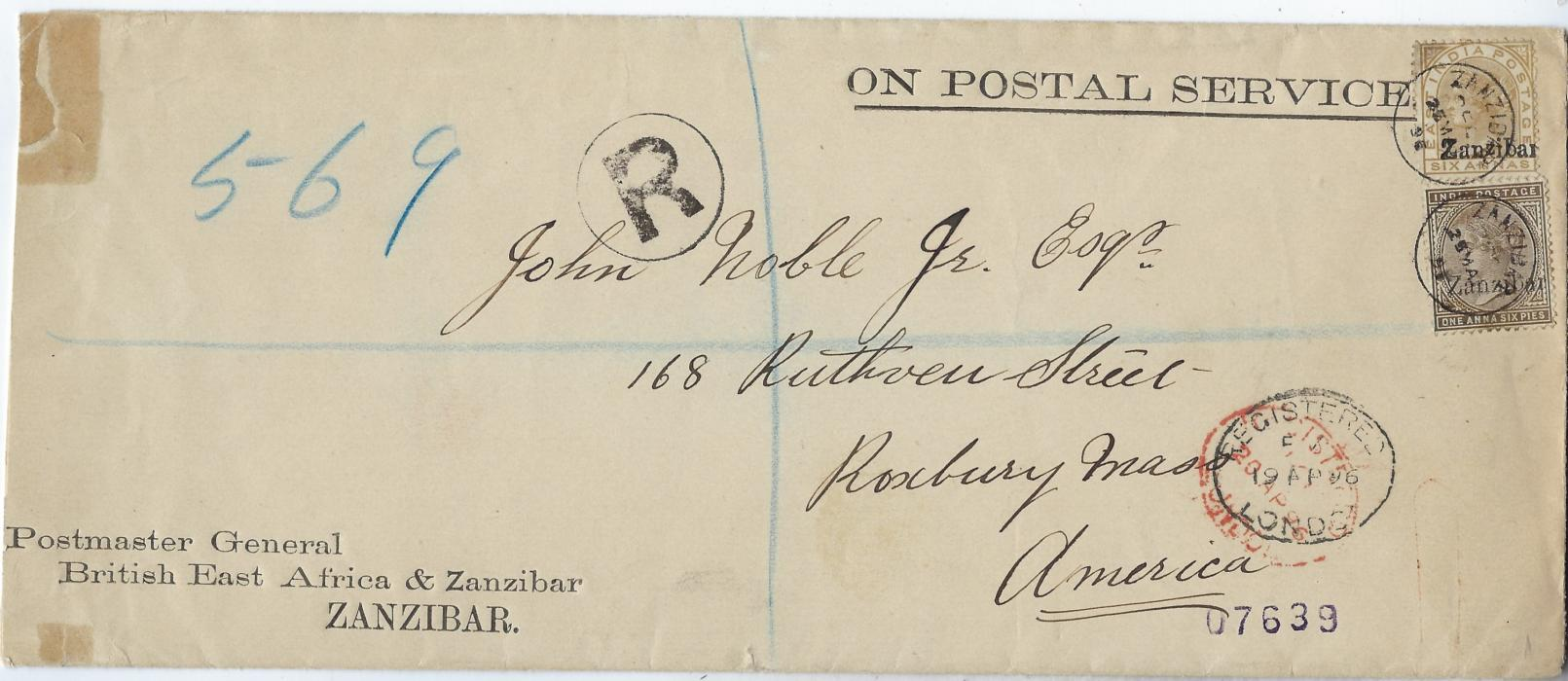 Zanzibar 1896 (25 Mar) registered 'On Postal Service' from 'Postmaster General' envelope to Roxbury, Mass, USA franked 1895-96 India overprinted 1a.6p. and 6a. tied neat cds, London transits below, reverse with Boston transit and arrival date stamps. Repaired tear at left. The 6a showing a very heavy overprint.
