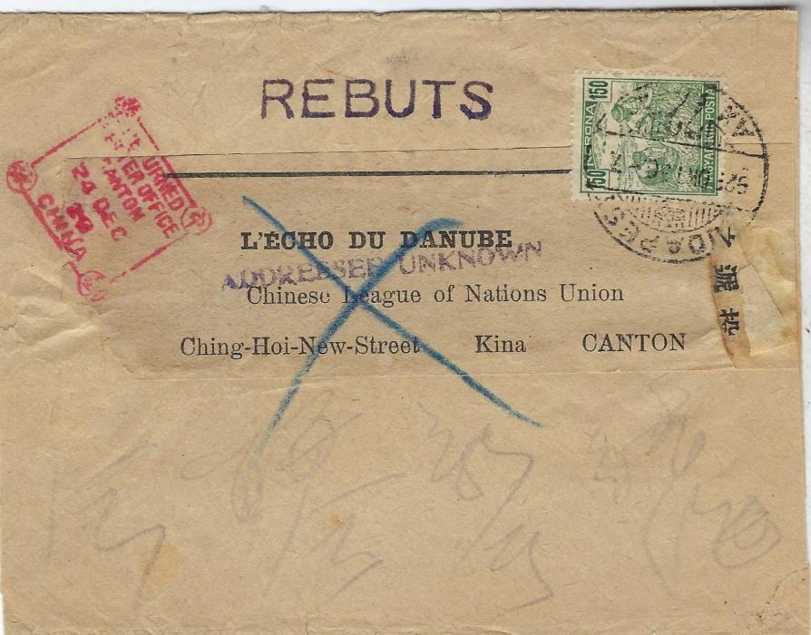 China 1920 incoming wrapper 'L'Echo Du Daube' from Hungary to Canton with straight-line ADDRESSEE UNKNOWN handstamp and REBUTS at top, at left good clear handstamp in red Returned Letter Office Canton, faint Canton backstamp. Broken bottom right corner otherwise good example of this handstamp.