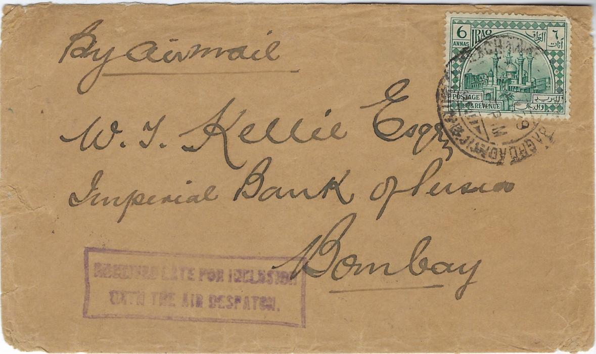 Iraq 1929 airmail cover to Bombay, India franked 6a. tied Baghdad cds, bottom left with framed violet RECEIVED LATE FOR INCLUSION/ WITH THE AIR DESPATCH, REVERSE WITH TWO Baghdad cds and two Bombay arrivals.