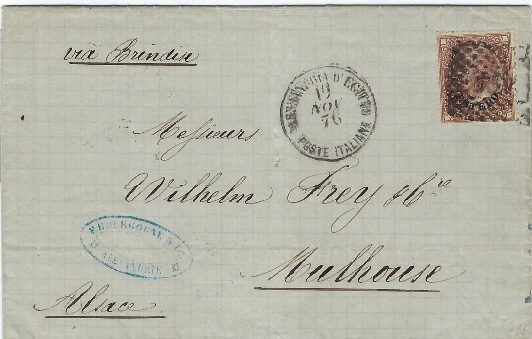 Italy (Italian Post Offices) 1876 entire  to Mulhouse, Alsace bearing single franking 'Estero' overprinted 30c. tied '234' numeral lozenge with Alessandria D'Egitto Poste Italiane cds alongside, endorsed Via Brindisi with their transit on reverse together with 'horseshoe' arrival.