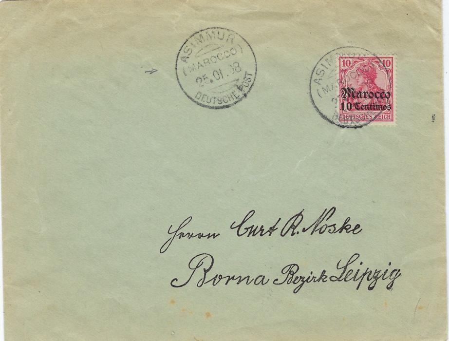 Morocco (German Post Offices) 1908 (25.01.) cover to Borna, Leipzig bearing single franking 10c on 10pf tied by scarce Asimmur cds with another, even clearer strike alongside, arrival backstamp.