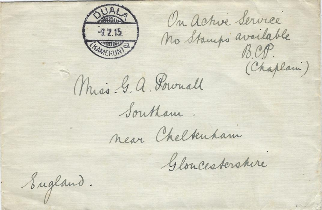 "Cameroun (British Occupation) 1915 (9.2.) stampless envelope endorsed  ""On Active Service/ No Stamps available/ B.C.P/ (Chaplain"" to England with fine strike of the German Duala (Kamerun) a cds; a little roughly opened on reverse."