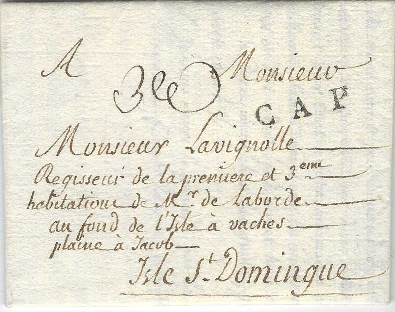 "France (Maritime Mail) 1784 entire from Bayonne to Isle St Domingue with very fine straight-line CAP handstamp applied upon arrival, manuscript address notification au fond de Lisle a vaches"". Very fine condition."
