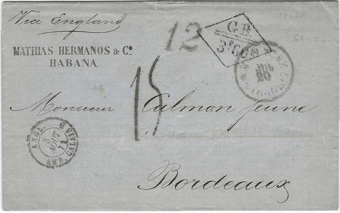"Cuba (Accountancy) 1871 entire Habana to Bordeaux transiting via New York, '12' handstamp indicting amount due to America, also 1873 outer letter sheet following same route despite endorsement ""pr Franch mail"",  with 12c charge for America, both with framed G.B.// 3f.60c. which was used on mail coming from countries without conventions, with the American or German Packets and transits in London."