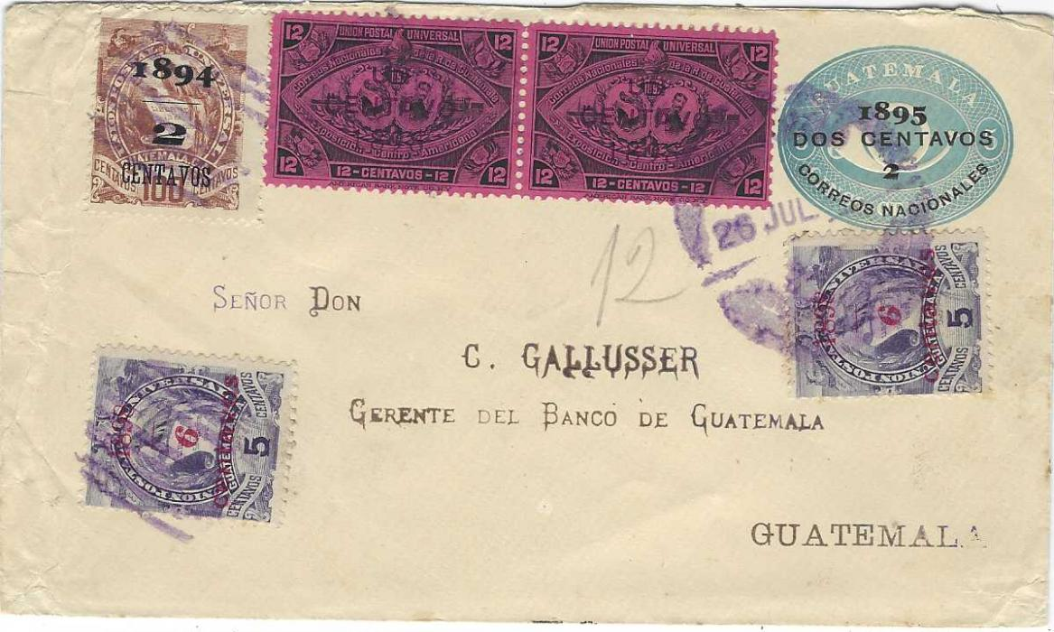 Guatemala 1895 'Dos Centavos' on 5c. postal stationery envelope from Quezaltenago to Guatemala City uprated 1894 2c. on 100c. narrow spacing, 1897 Exhibition 'Un Centavo' on 12c. pair and 1898 6c on 5c 'Arms' tied by violet barred cancels or unclear date stamp, reverse with framed scroll Cartero No.4.